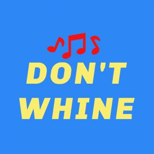 Does Anyone In Your House Whine?  We have a song for you!